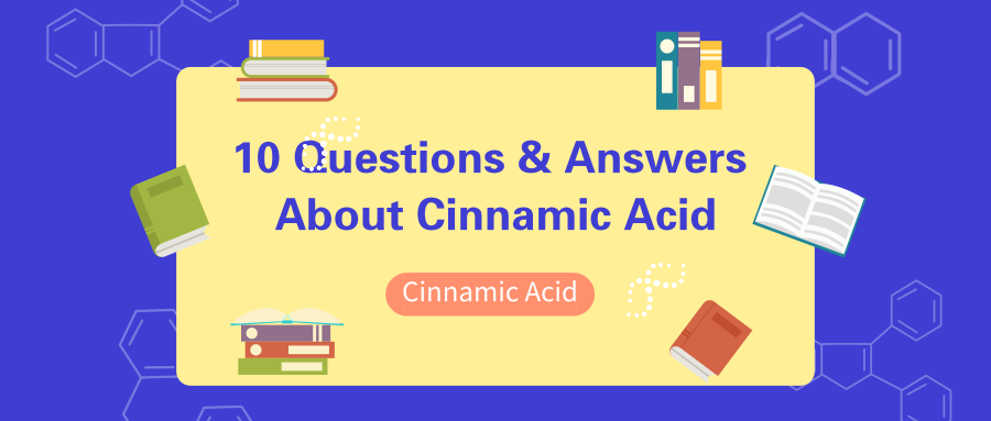 10 Questions & Answers to Learn More about Cinnamic Acid