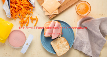 12 Harmful Food Additives and Preservatives You Should Avoid